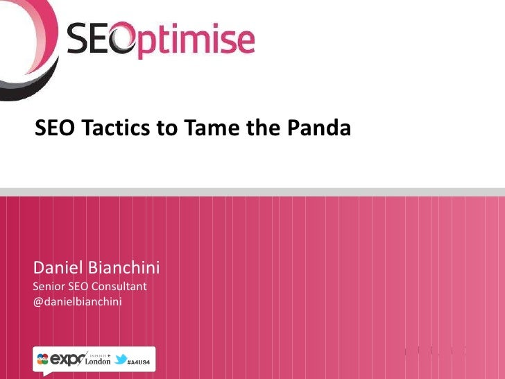 SEO Tactics to Tame the Panda Daniel Bianchini Senior SEO Consultant @danielbianchini