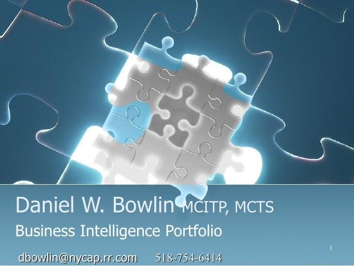 Daniel W. Bowlin  MCITP, MCTS Business Intelligence Portfolio [email_address]   518-754-6414