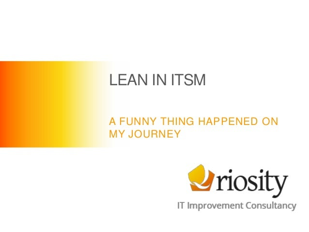 LEAN IN ITSM A FUNNY THING HAPPENED ON MY JOURNEY