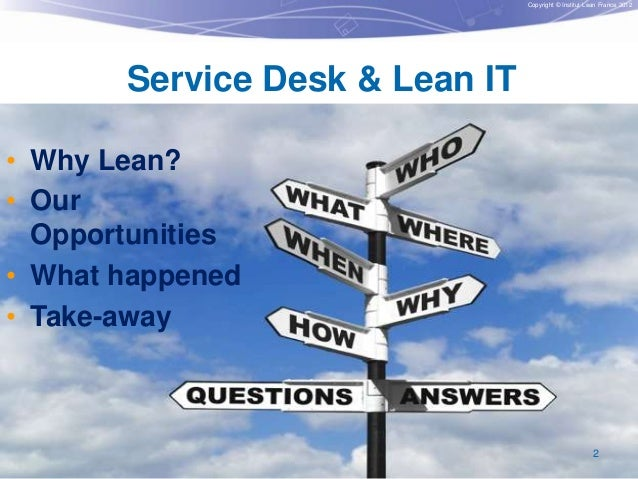 Copyright © Institut Lean France 2012  Service Desk & Lean IT • Why Lean? • Our Opportunities • What happened • Take-away ...