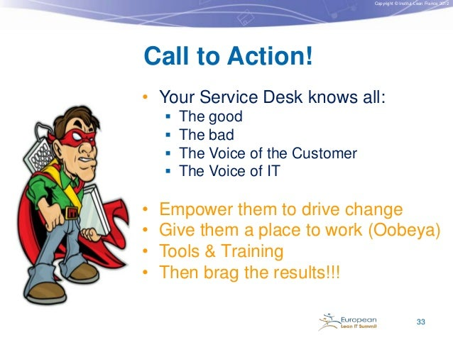 Copyright © Institut Lean France 2012  Call to Action! • Your Service Desk knows all:      • • • •  The good The bad T...