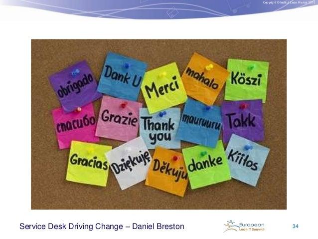 Copyright © Institut Lean France 2012  Service Desk Driving Change – Daniel Breston  34