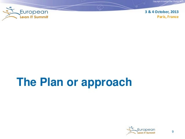 Copyright © Institut Lean France 2012  3 & 4 October, 2013 Paris, France  The Plan or approach  9
