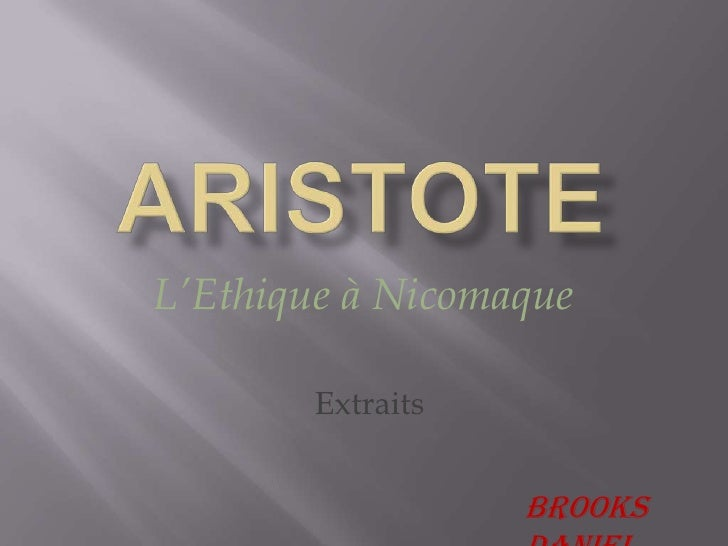 ARISTOTE<br />L'Ethique à Nicomaque<br />Extraits<br />Brooks Daniel<br />