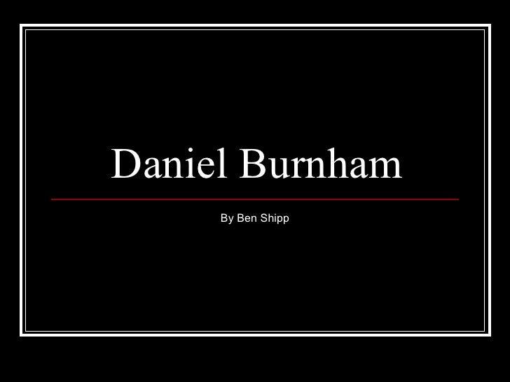 Daniel Burnham By Ben Shipp
