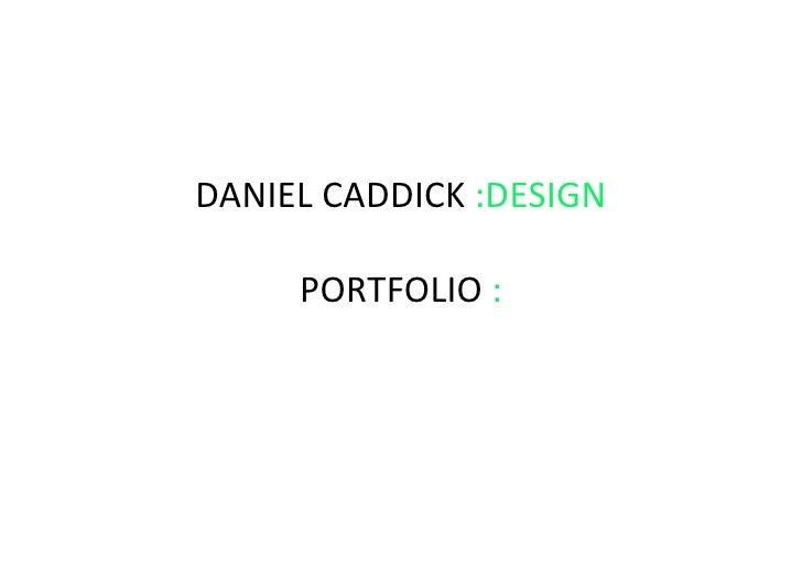 DANIELCADDICK:DESIGN       PORTFOLIO: