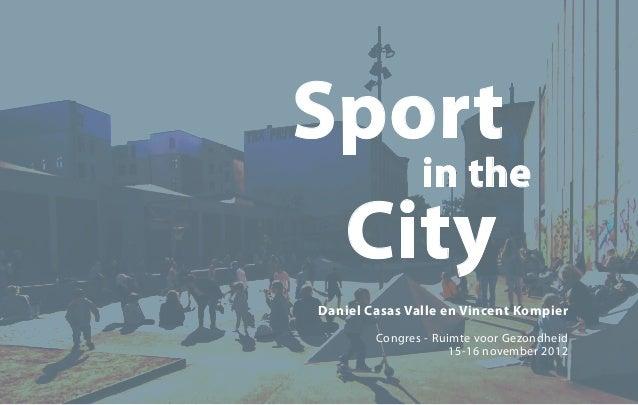 Sport   in the CityDaniel Casas Valle en Vincent Kompier        Congres - Ruimte voor Gezondheid                     15-16...