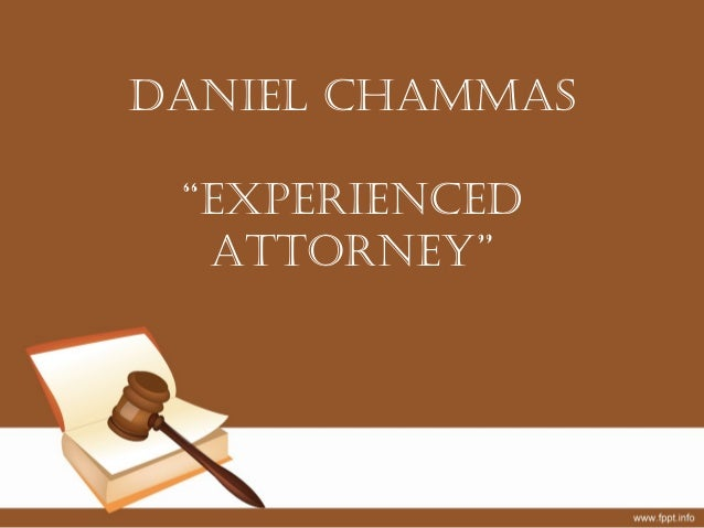 "Daniel Chammas ""experienCeD attorney"""