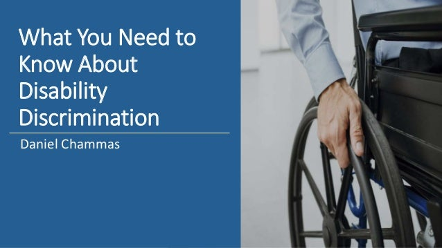 What You Need to Know About Disability Discrimination Daniel Chammas