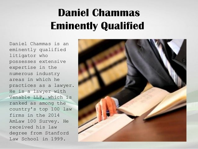 Daniel Chammas Eminently Qualified Daniel Chammas is an eminently qualified litigator who possesses extensive expertise in...