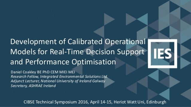 Development of Calibrated Operational Models for Real-Time Decision Support and Performance Optimisation Daniel Coakley BE...