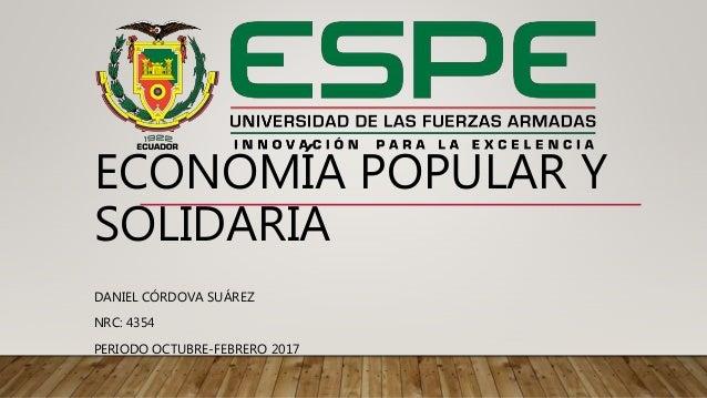 ECONOMÍA POPULAR Y SOLIDARIA DANIEL CÓRDOVA SUÁREZ NRC: 4354 PERIODO OCTUBRE-FEBRERO 2017