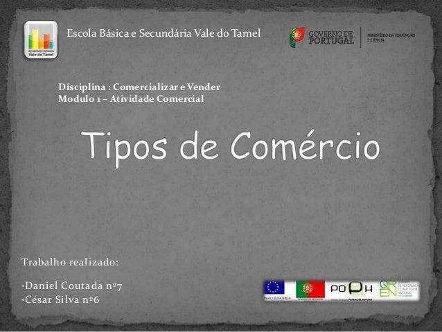 Escola Básica e Secundária Vale do Tamel       Disciplina : Comercializar e Vender       Modulo 1 – Atividade ComercialTra...