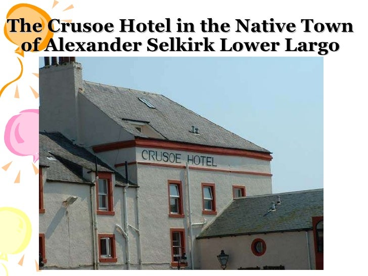 The Crusoe Hotel in the Native Town of Alexander Selkirk Lower Largo