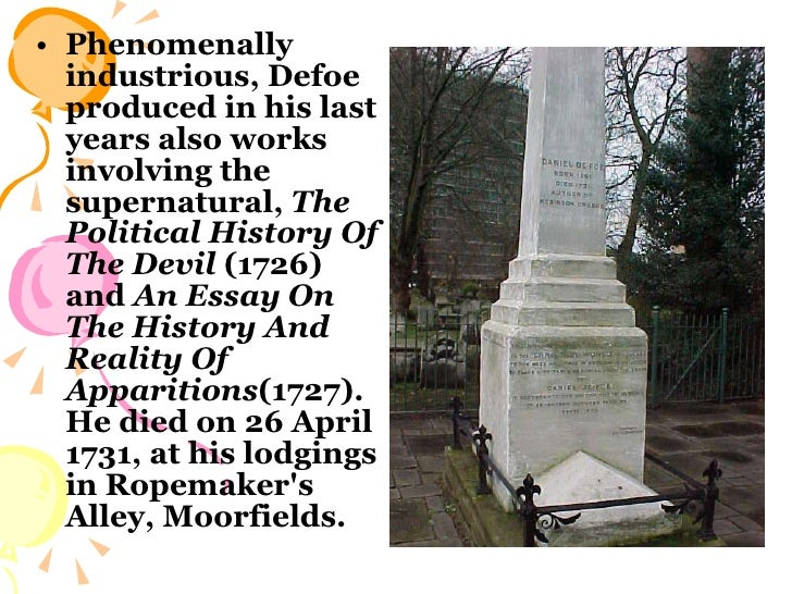 <ul><li>Phenomenally industrious, Defoe produced in his last years also works involving the supernatural,  The Political H...
