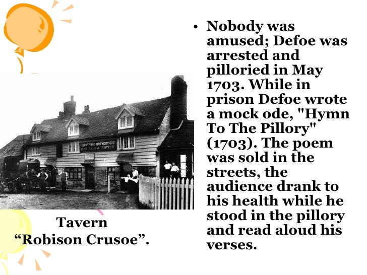 <ul><li>Nobody was amused; Defoe was arrested and pilloried in May 1703. While in prison Defoe wrote a mock ode, &quot;Hym...