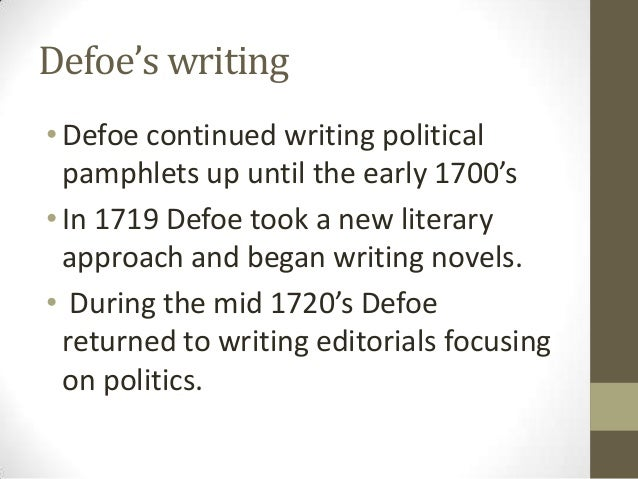 daniel defoe writing style Daniel defoe (ca 1659–1661 to 24 april 1731), born daniel foe, was an english trader, writer, journalist, and pamphleteer, who gained fame for his novel robinson crusoe.