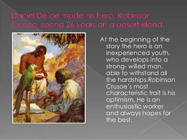 Robinson Crusoe is very practical. The beauty of the island has no appeal to him, he regards the island as his personal pr...