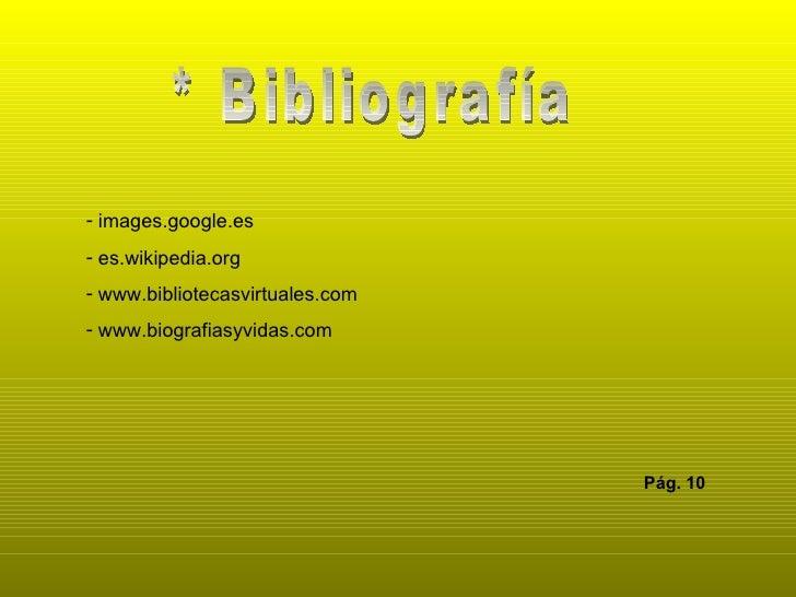 * Bibliografía <ul><li>images.google.es </li></ul><ul><li>es.wikipedia.org </li></ul><ul><li>www.bibliotecasvirtuales.com ...