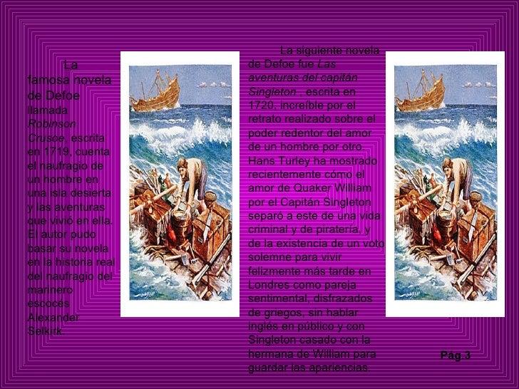 La famosa novela de Defoe  llamada  Robinson Crusoe , escrita en 1719, cuenta el naufragio de un hombre en una isla desier...