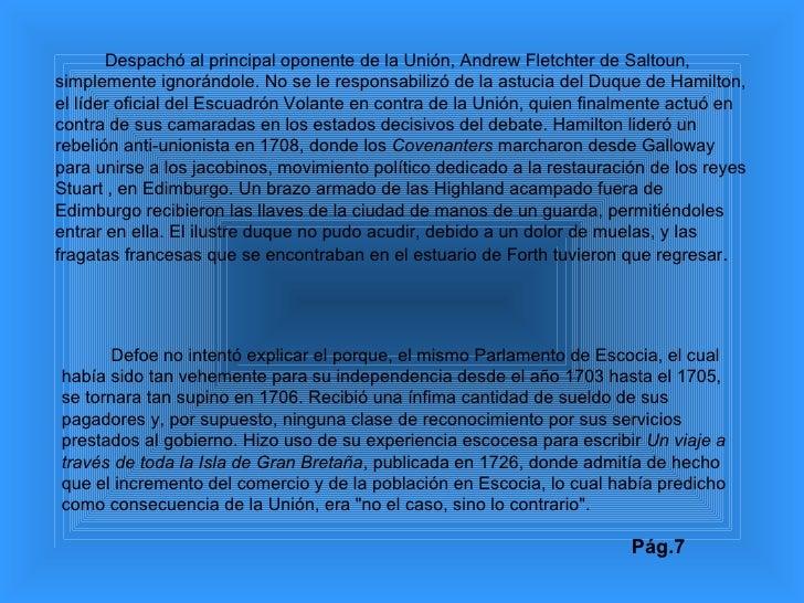 Despachó al principal oponente de la Unión, Andrew Fletchter de Saltoun, simplemente ignorándole. No se le responsabilizó ...