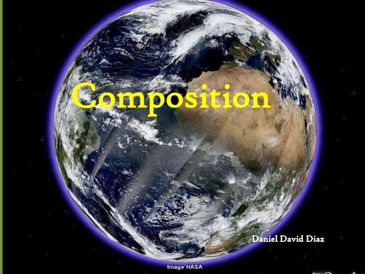 Composition<br />Daniel David Diaz<br />