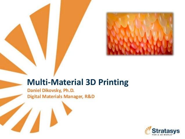 Multi-Material 3D Printing Daniel Dikovsky, Ph.D. Digital Materials Manager, R&D