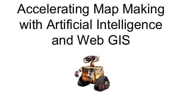 Accelerating Map Making with Artificial Intelligence and Web GIS