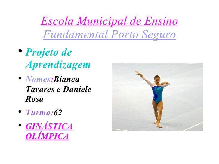 Escola Municipal de Ensino  Fundamental Porto Seguro <ul><li>Projeto de Aprendizagem  </li></ul><ul><li>Nomes : Bianca Tav...