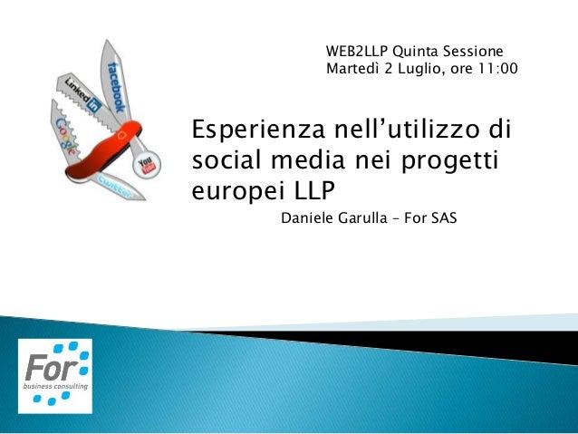 WEB2LLP Quinta Sessione Martedì 2 Luglio, ore 11:00 Esperienza nell'utilizzo di social media nei progetti europei LLP Dani...
