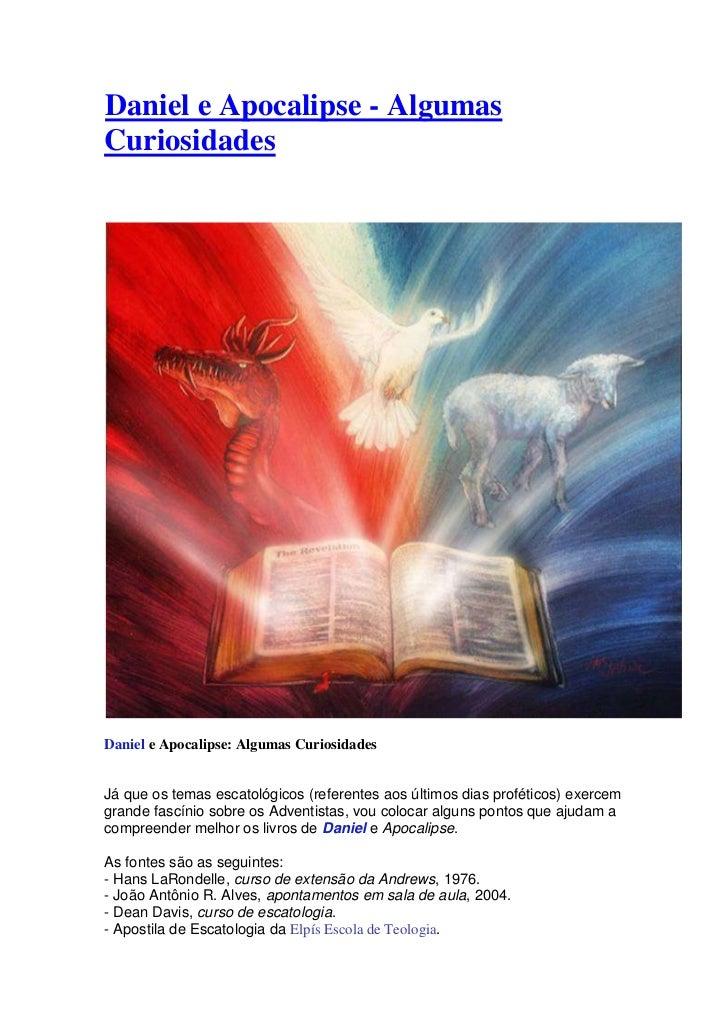 Daniel e Apocalipse - AlgumasCuriosidadesDaniel e Apocalipse: Algumas CuriosidadesJá que os temas escatológicos (referente...