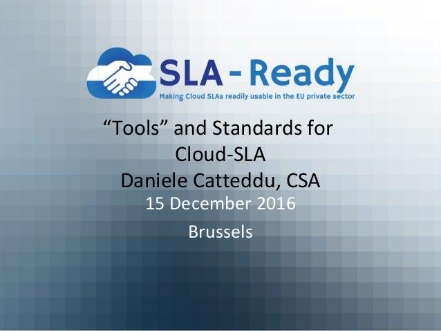 """Tools"" and Standards for Cloud-SLA Daniele Catteddu, CSA 15 December 2016 Brussels"