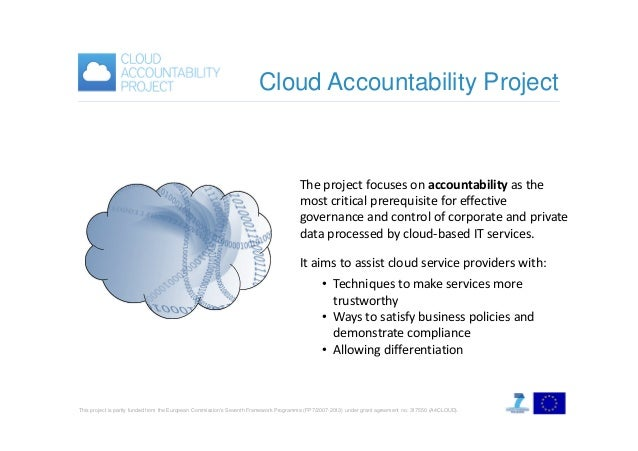 Cloud Accountability Project  The project focuses on accountability as the most critical prerequisite for effective govern...