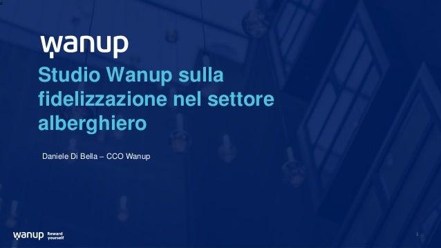 d 1 Studio Wanup sulla fidelizzazione nel settore alberghiero Daniele Di Bella – CCO Wanup