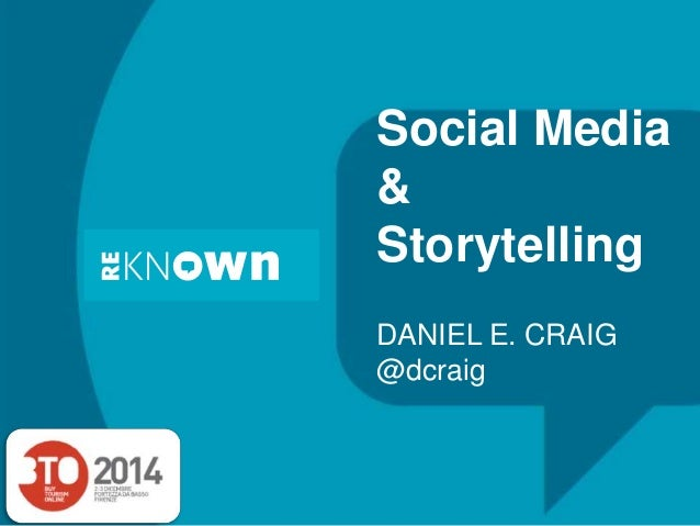 Social Media & Storytelling DANIEL E. CRAIG @dcraig
