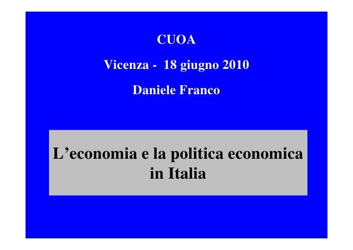 CUOA       Vicenza - 18 giugno 2010           Daniele Franco    L'economia e la politica economica             in Italia
