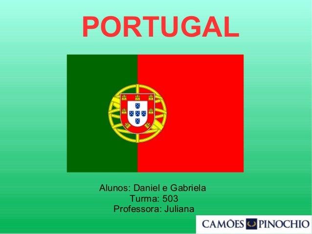 Alunos: Daniel e Gabriela Turma: 503 Professora: Juliana PORTUGAL