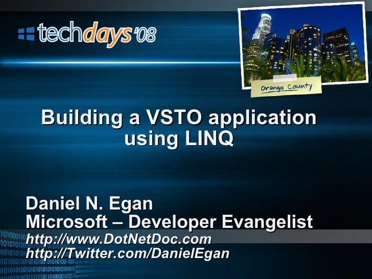 Daniel N. Egan Microsoft – Developer Evangelist http://www.DotNetDoc.com http://Twitter.com/DanielEgan Building a VSTO app...