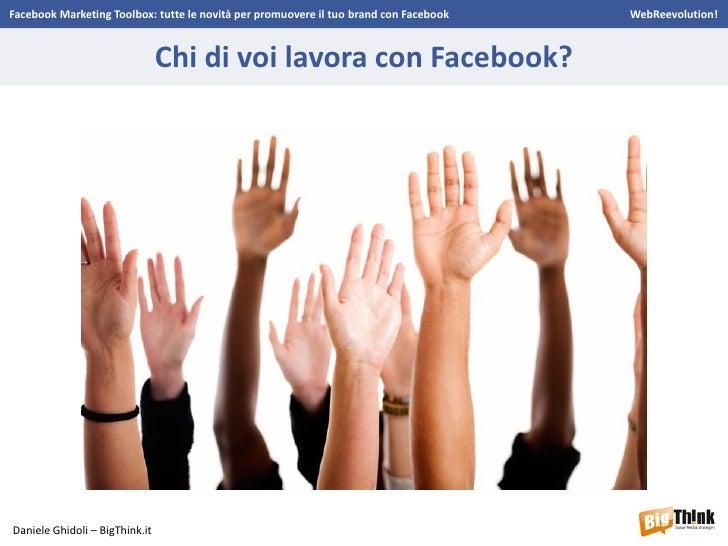 Facebook Marketing Toolbox - WebReevolution! - Daniele Ghidoli Slide 2