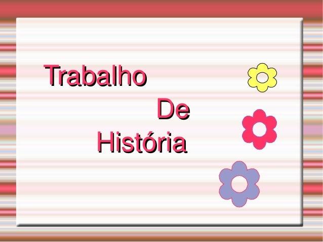 TrabalhoTrabalho DeDe HistóriaHistória