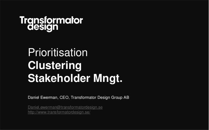 Prioritisation<br />Clustering<br />Stakeholder Mngt.<br />Daniel Ewerman, CEO, Transformator Design Group AB<br />Daniel....