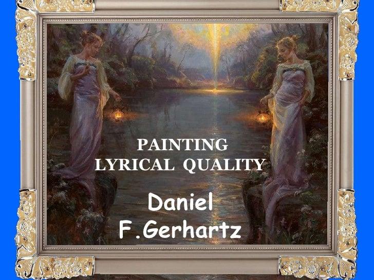 PAINTING    LYRICAL  QUALITY<br />Daniel F.Gerhartz<br />
