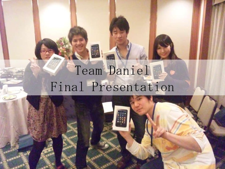 11.5.14<br />Copyright © 2011 Team Daniel All Rights Reserved.<br />1<br />Team Daniel <br />Final Presentation<br />