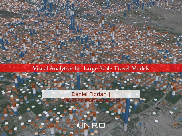 Visual Analytics for Large-Scale Travel Models Daniel Florian   dan@inrosoftware.com