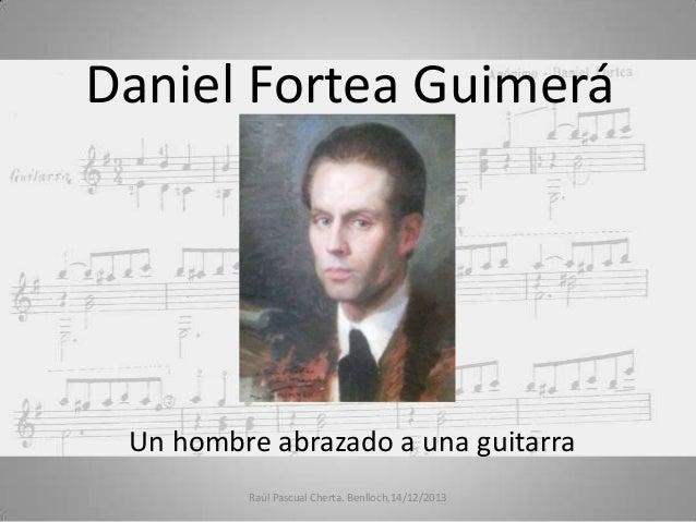 Daniel Fortea Guimerá  Un hombre abrazado a una guitarra Raúl Pascual Cherta. Benlloch,14/12/2013