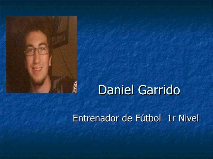 Daniel Garrido Entrenador de Fútbol  1r Nivel