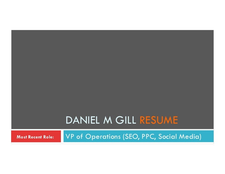 DANIEL M GILL RESUMEMost Recent Role:   VP of Operations (SEO, PPC, Social Media)