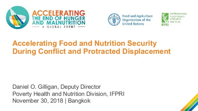 Accelerating Food and Nutrition Security During Conflict and Protracted Displacement Daniel O. Gilligan, Deputy Director P...