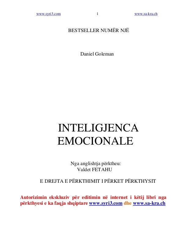 www.syri3.com 1 www.sa-kra.ch  BESTSELLER NUMËR NJË  Daniel Goleman  INTELIGJENCA  EMOCIONALE  Nga anglishtja përktheu:  V...
