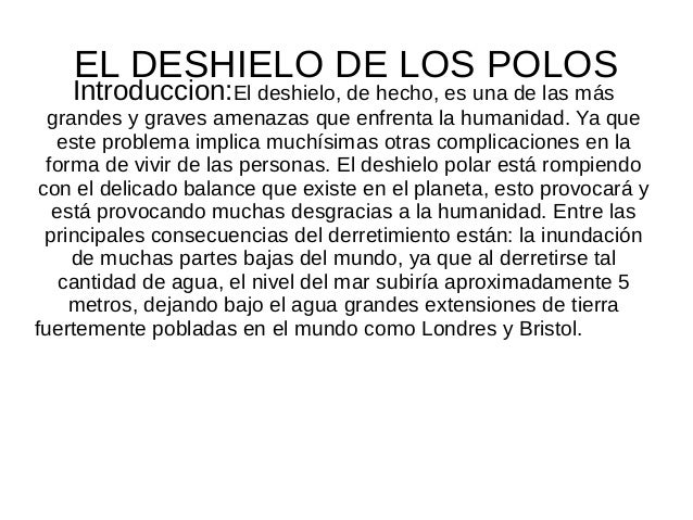 EL DESHIELO DE LOS POLOS Introduccion:El deshielo, de hecho, es una de las más grandes y graves amenazas que enfrenta la h...